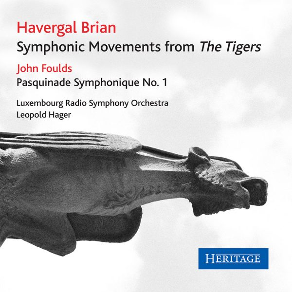 Havergal Brian: The Tigers John Foulds: Pasquinade Symphonique No. 1