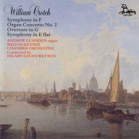 William Crotch: Symphonies in F and E Flat; Organ Concerto No. 2; Overture in G
