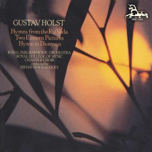 Gustav Holst: Choral Hymns from Rig Veda (Groups 1-4); Two Eastern Pictures for women's voices; Hymn to Dionysus