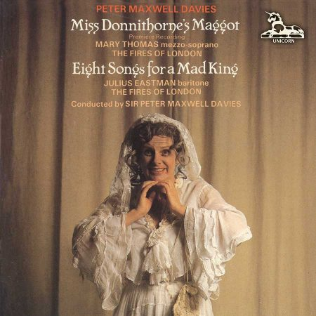 Peter Maxwell Davies: 'Miss Donnithorne's Maggot' and 'Eight Songs for a Mad King'