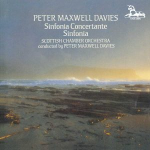 Sir Peter Maxwell Davies: Sinfonia Concertante & Sinfonia